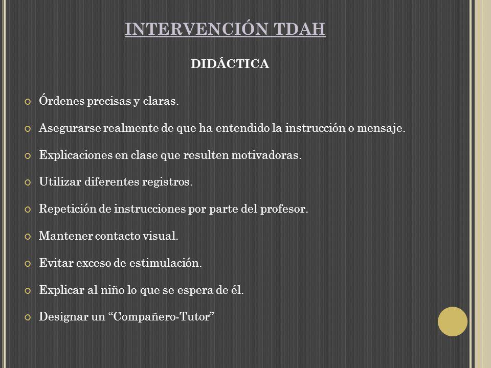 INTERVENCIÓN TDAH DIDÁCTICA Órdenes precisas y claras.