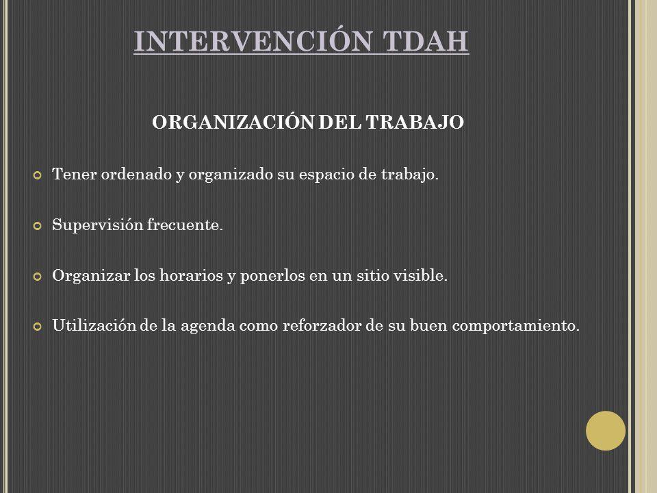 INTERVENCIÓN TDAH ORGANIZACIÓN DEL TRABAJO Tener ordenado y organizado su espacio de trabajo.