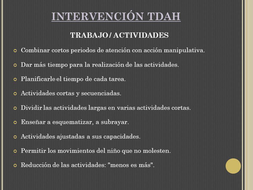 INTERVENCIÓN TDAH TRABAJO / ACTIVIDADES Combinar cortos periodos de atención con acción manipulativa.