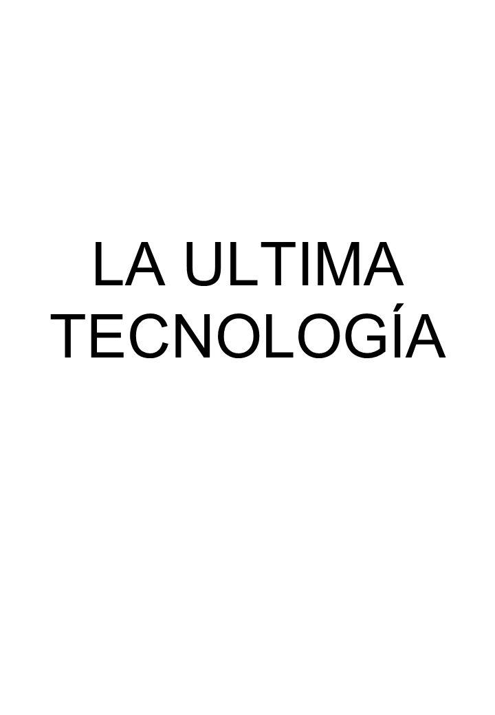 LA ULTIMA TECNOLOGÍA