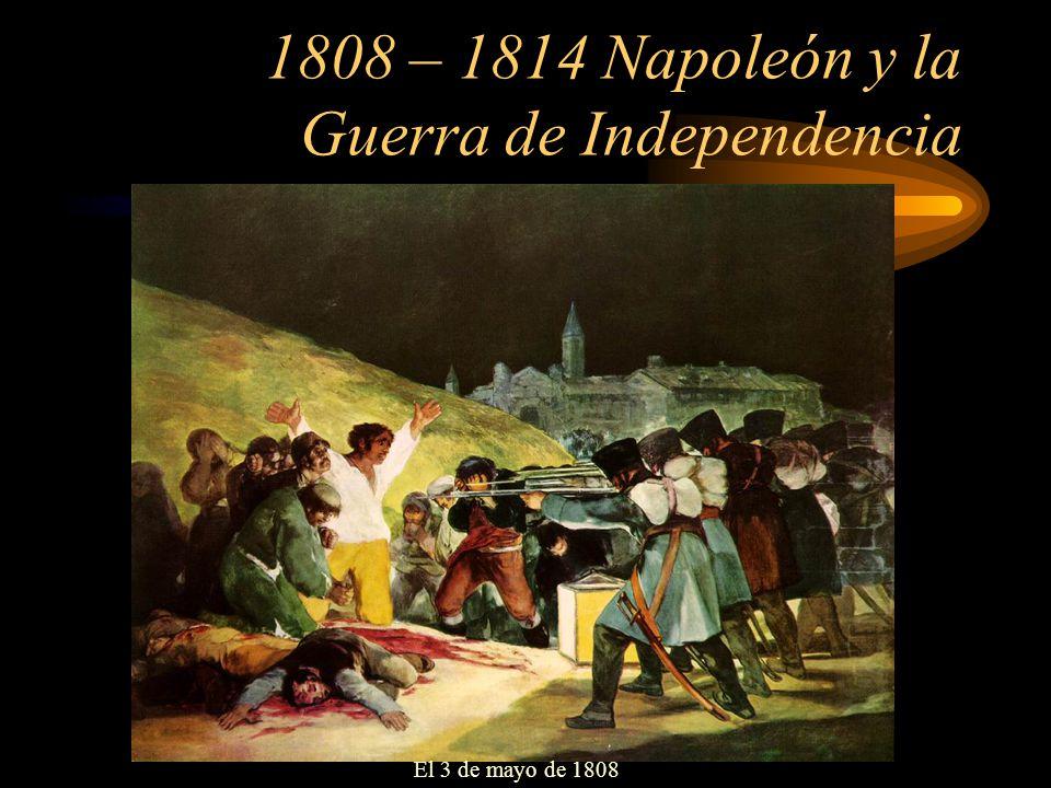 1808 – 1814 Napoleón y la Guerra de Independencia El 3 de mayo de 1808