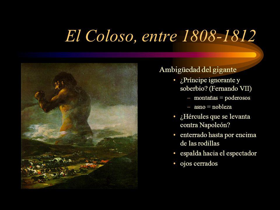 El Coloso, entre 1808-1812 Ambigüedad del gigante ¿Príncipe ignorante y soberbio.