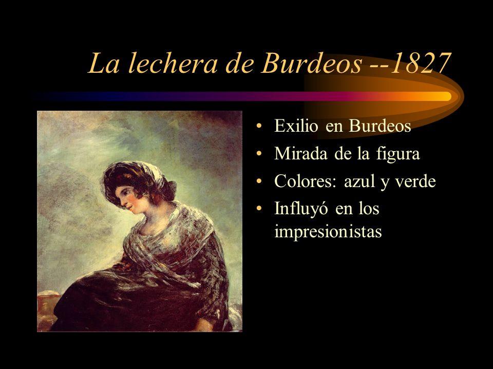 La lechera de Burdeos --1827 Exilio en Burdeos Mirada de la figura Colores: azul y verde Influyó en los impresionistas