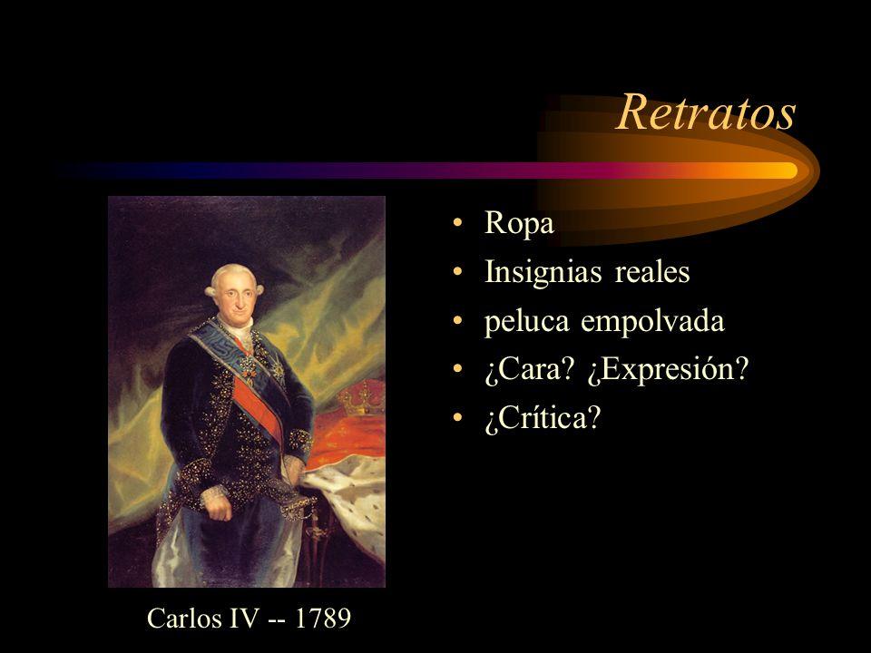 Retratos Ropa Insignias reales peluca empolvada ¿Cara ¿Expresión ¿Crítica Carlos IV -- 1789