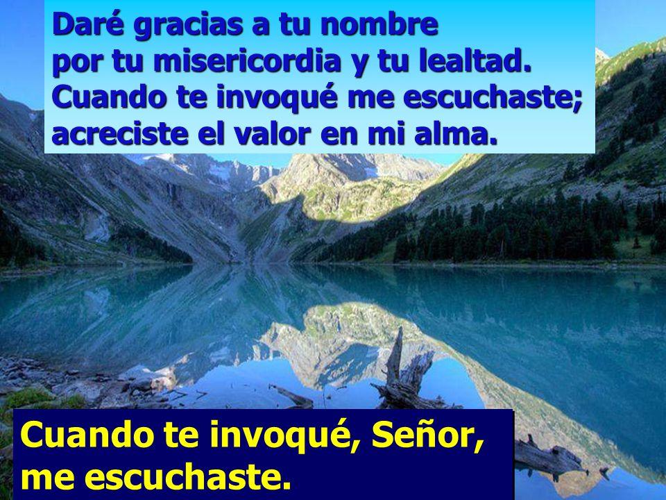 Te doy gracias, Señor, de todo corazón; delante de los ángeles tañeré para ti, me postraré hacia tu santuario.