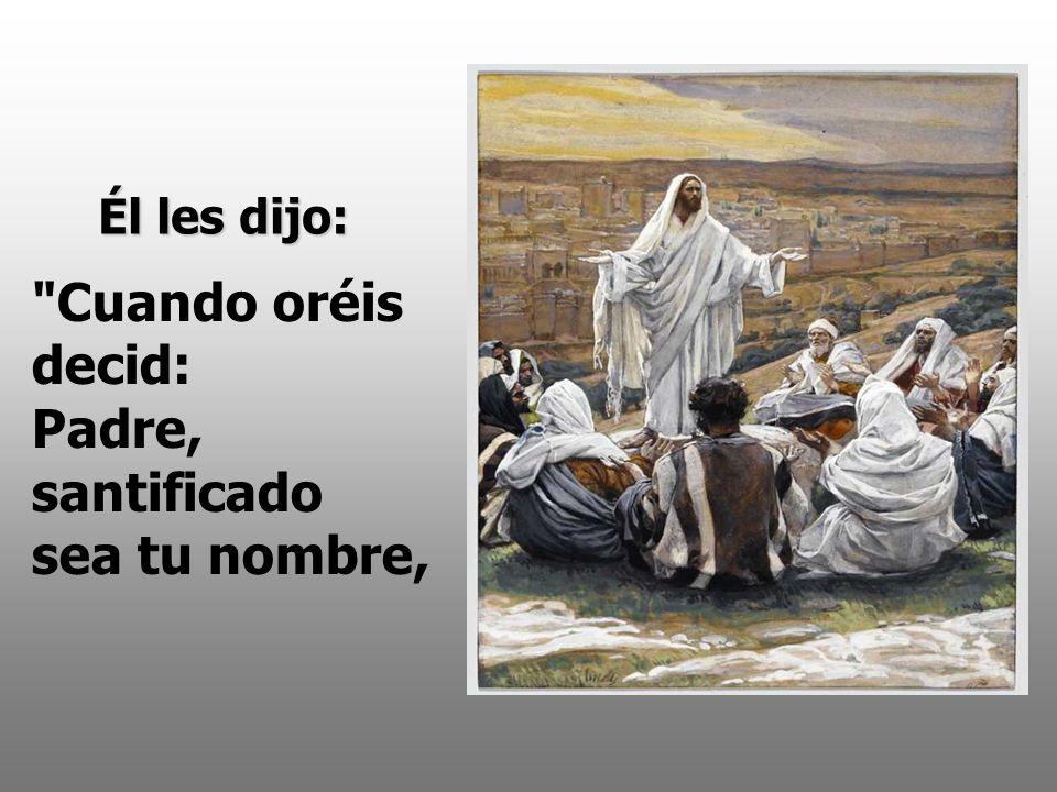 Una vez que estaba Jesús orando en cierto lugar, cuando terminó, uno de sus discípulos le dijo: Señor, enséñanos a orar, como Juan enseñó a sus discípulos.
