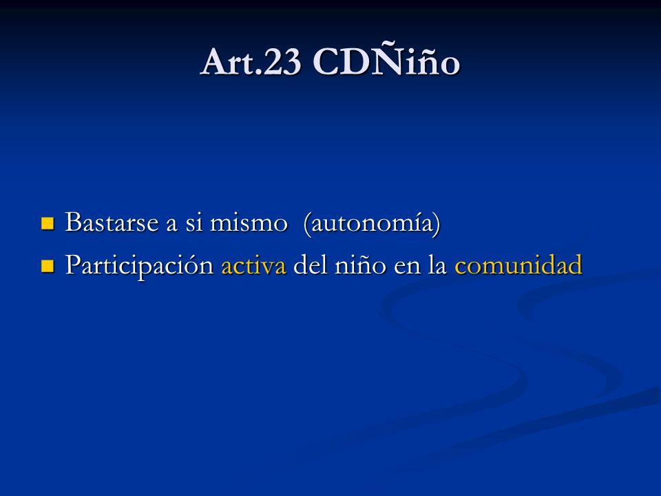Art.23 CDÑiño Bastarse a si mismo (autonomía) Bastarse a si mismo (autonomía) Participación activa del niño en la comunidad Participación activa del niño en la comunidad