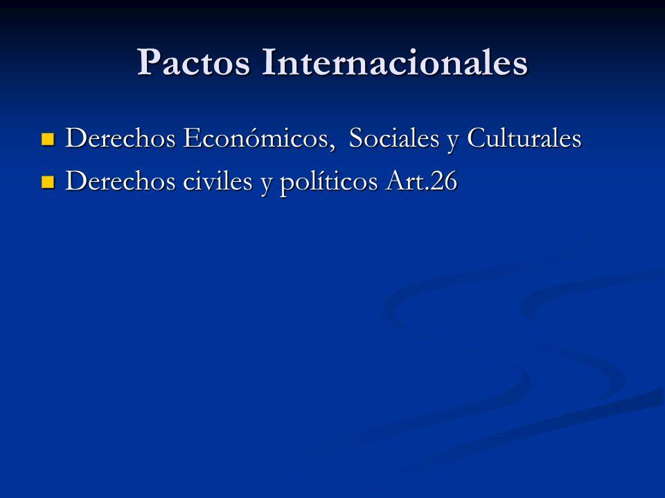 Pactos Internacionales Derechos Económicos, Sociales y Culturales Derechos Económicos, Sociales y Culturales Derechos civiles y políticos Art.26 Derechos civiles y políticos Art.26