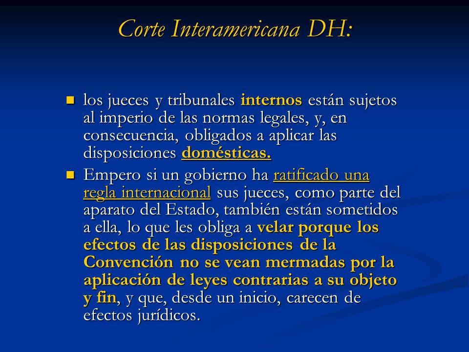Corte Interamericana DH: los jueces y tribunales internos están sujetos al imperio de las normas legales, y, en consecuencia, obligados a aplicar las disposiciones domésticas.