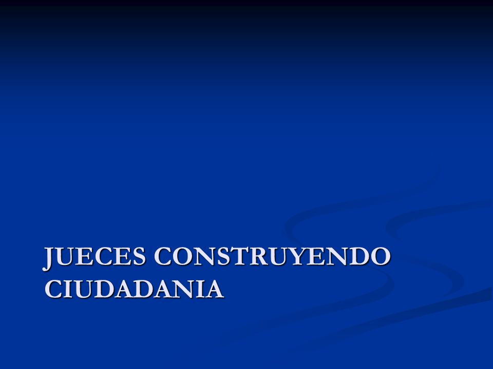 JUECES CONSTRUYENDO CIUDADANIA