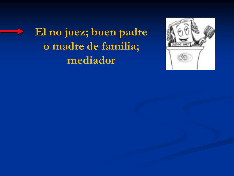 El no juez; buen padre o madre de familia; mediador
