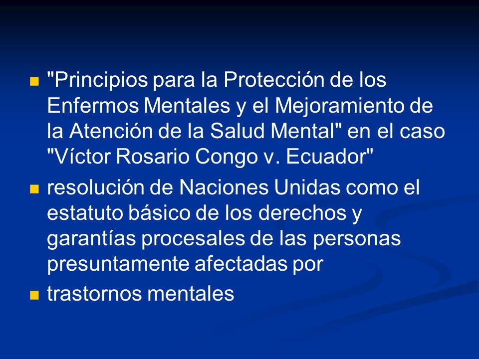 Principios para la Protección de los Enfermos Mentales y el Mejoramiento de la Atención de la Salud Mental en el caso Víctor Rosario Congo v.