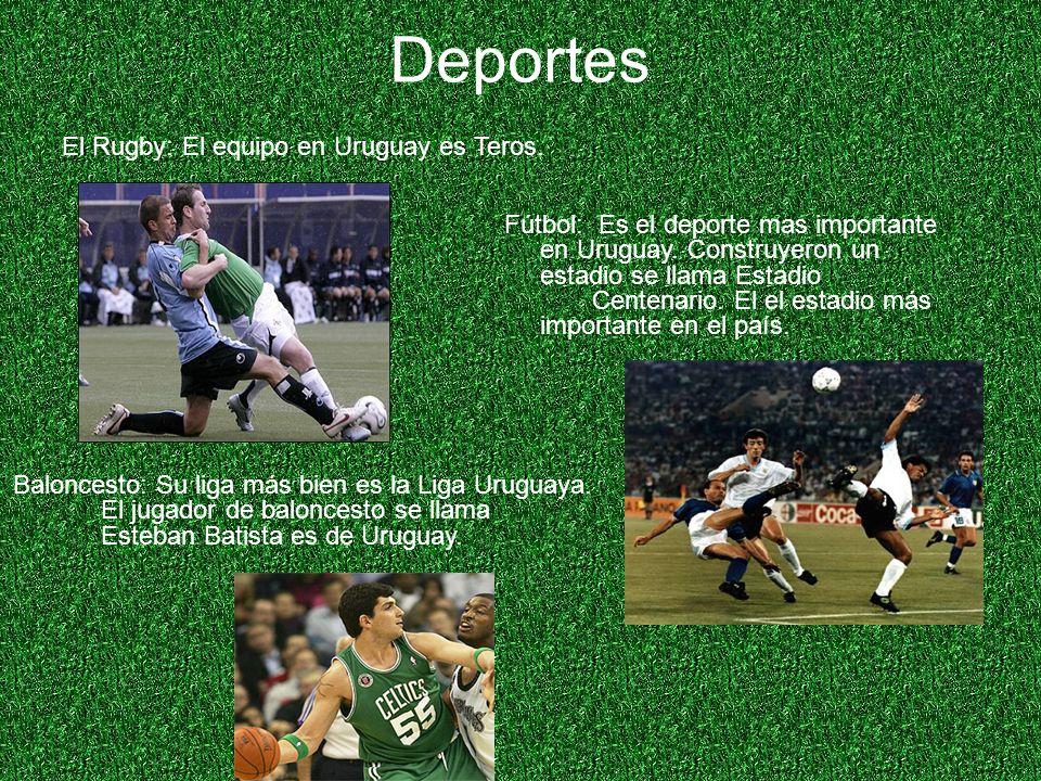 Deportes El Rugby: El equipo en Uruguay es Teros. Fútbol: Es el deporte mas importante en Uruguay.