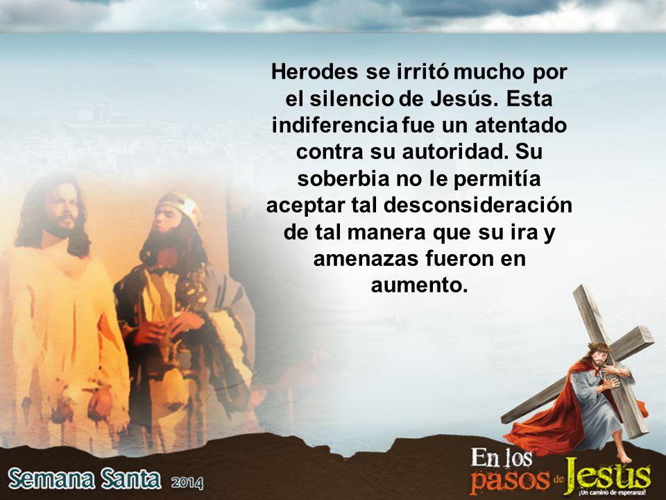 Herodes se irritó mucho por el silencio de Jesús.