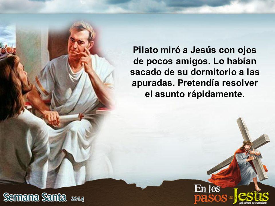 Pilato miró a Jesús con ojos de pocos amigos. Lo habían sacado de su dormitorio a las apuradas.
