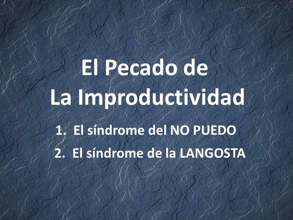 El Pecado de La Improductividad 2. El síndrome de la LANGOSTA 1. El síndrome del NO PUEDO