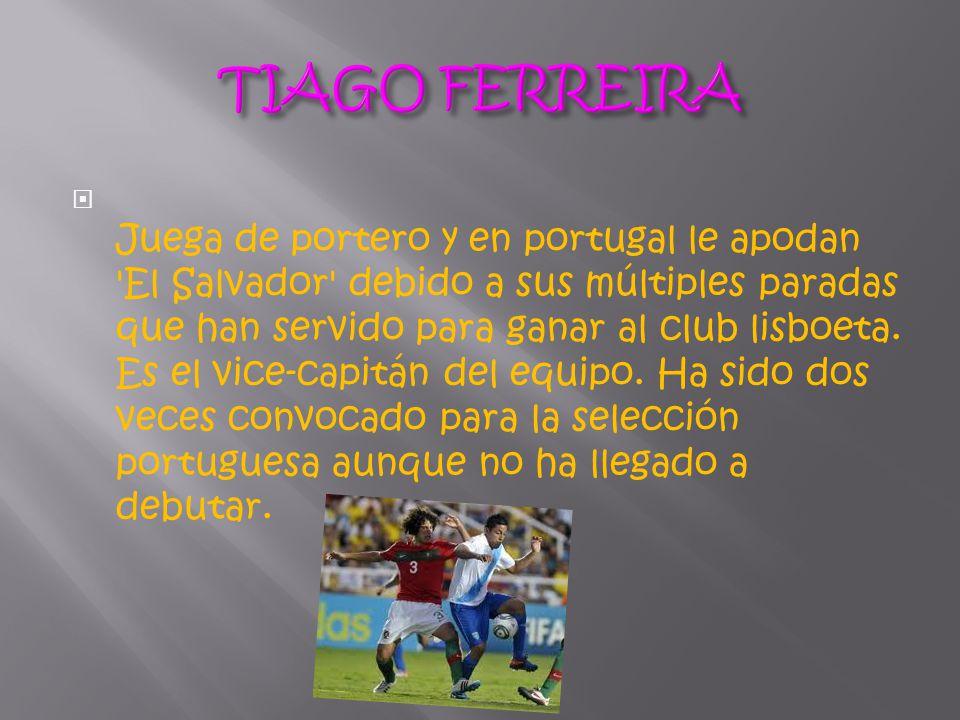  Juega de portero y en portugal le apodan El Salvador debido a sus múltiples paradas que han servido para ganar al club lisboeta.