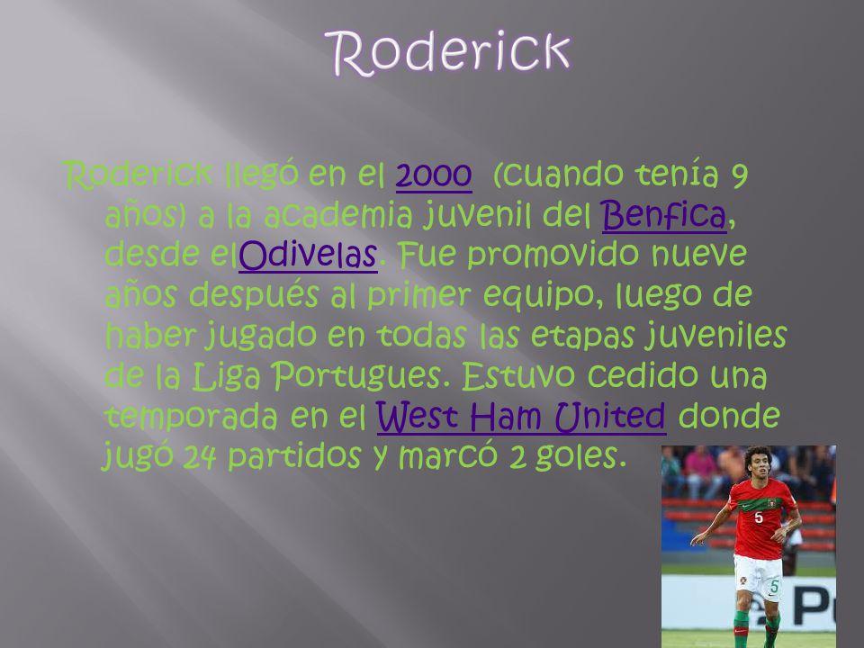 Roderick llegó en el 2000 (cuando tenía 9 años) a la academia juvenil del Benfica, desde elOdivelas.