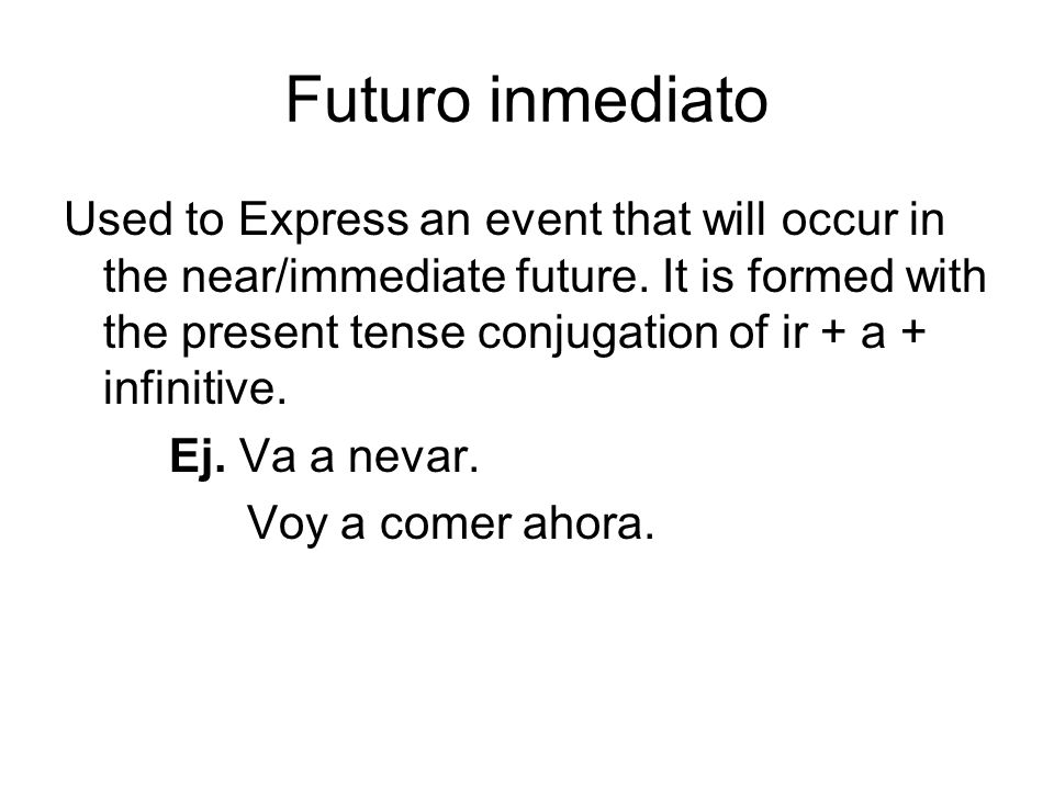 Futuro inmediato Used to Express an event that will occur in the near/immediate future.