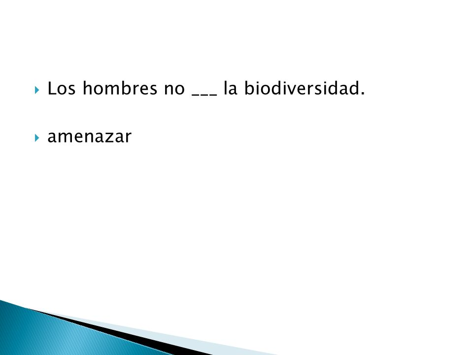  Los hombres no ___ la biodiversidad.  amenazar