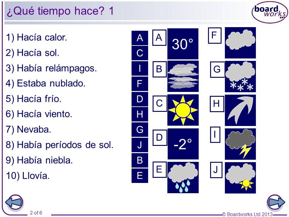 © Boardworks Ltd 2013 2 of 6 1) Hacía calor. 2) Hacía sol.