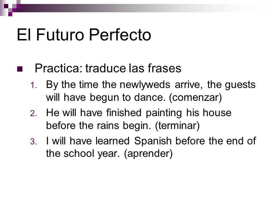 El Futuro Perfecto Practica: traduce las frases 1.