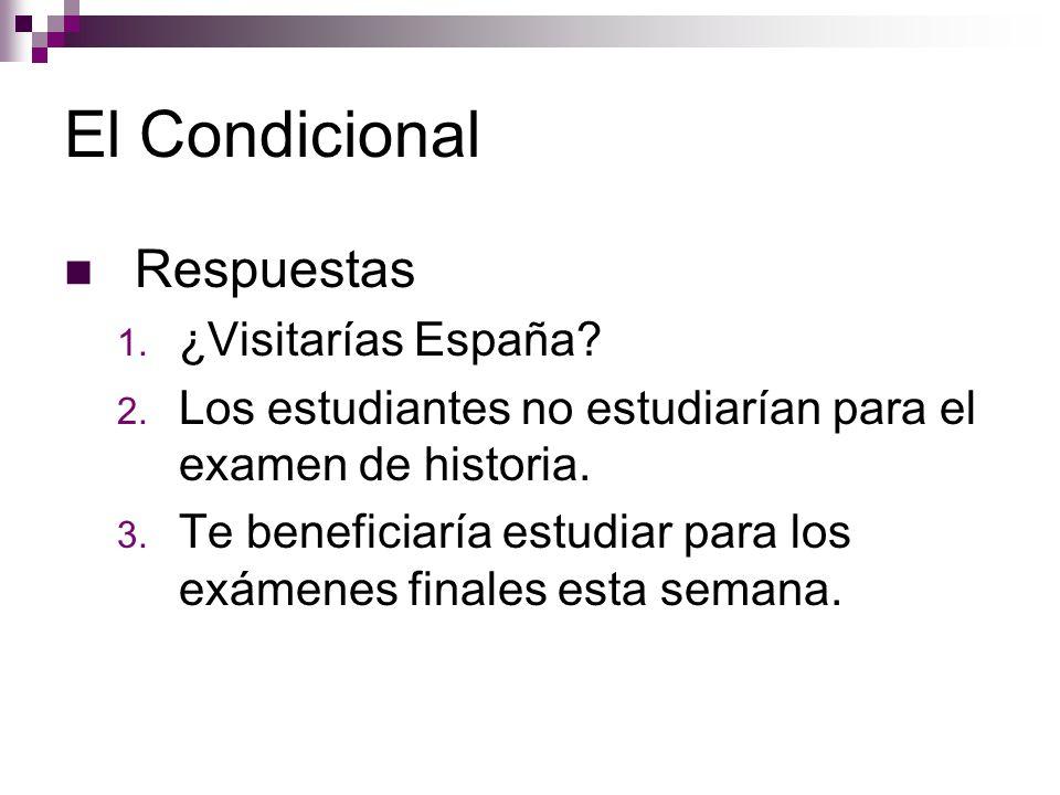 El Condicional Respuestas 1. ¿Visitarías España. 2.