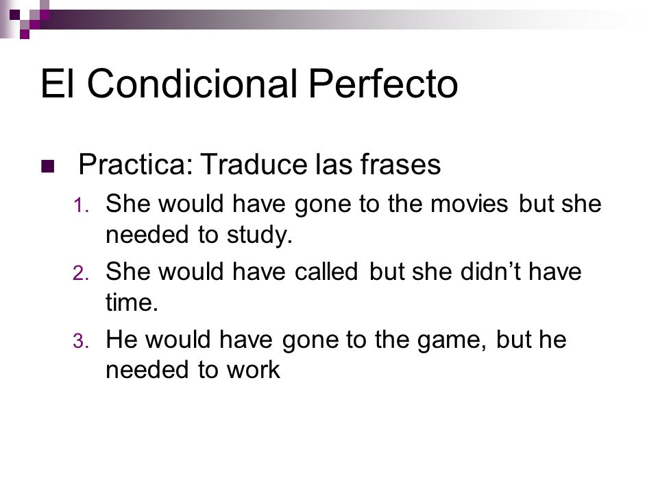 El Condicional Perfecto Practica: Traduce las frases 1.
