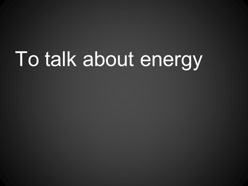 To talk about energy