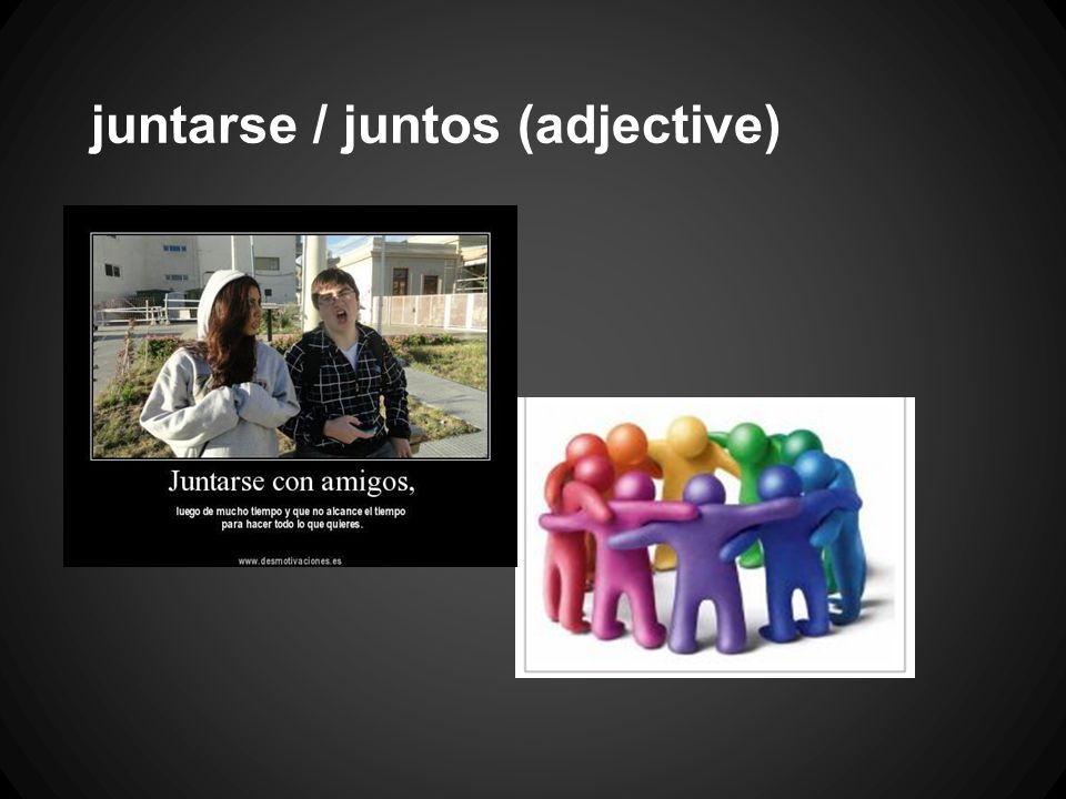 juntarse / juntos (adjective)