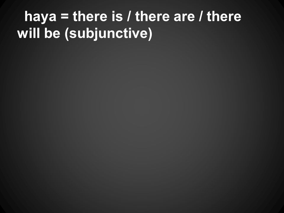 haya = there is / there are / there will be (subjunctive)
