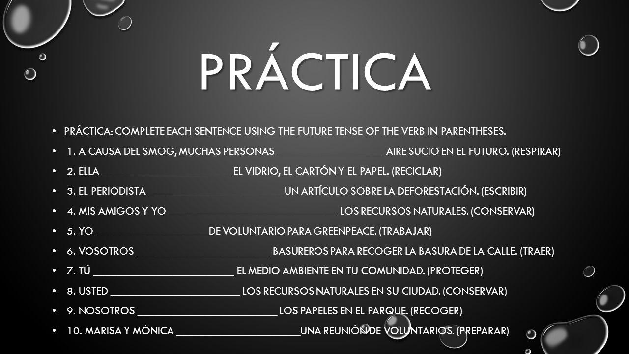 PRÁCTICA PRÁCTICA: COMPLETE EACH SENTENCE USING THE FUTURE TENSE OF THE VERB IN PARENTHESES.