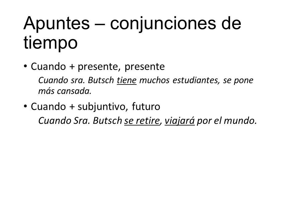 Apuntes – conjunciones de tiempo Cuando + presente, presente Cuando sra.
