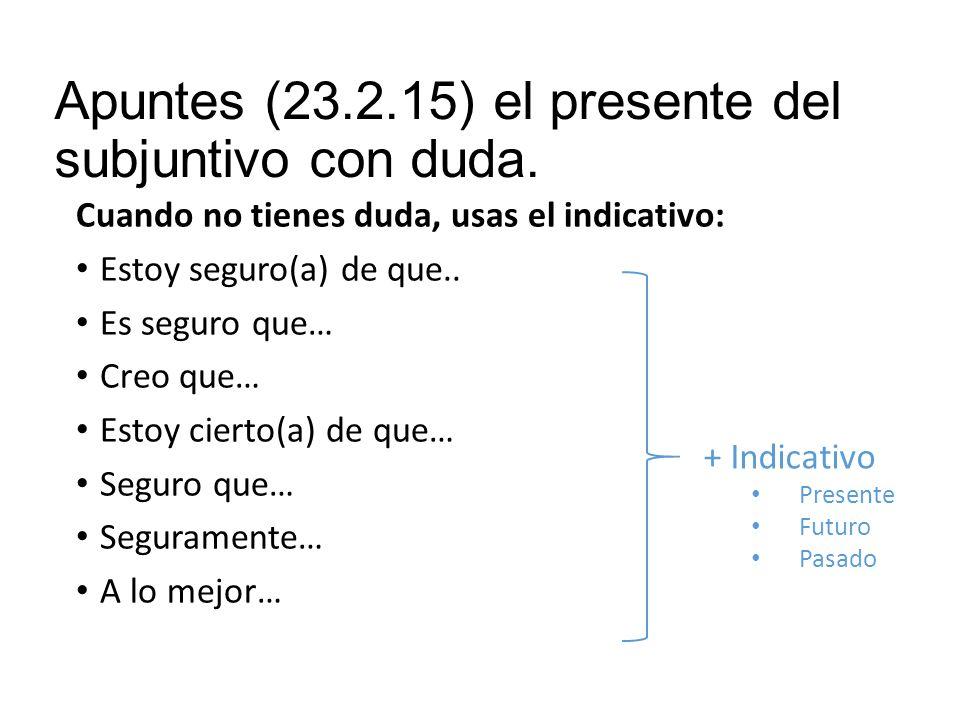 Apuntes (23.2.15) el presente del subjuntivo con duda.