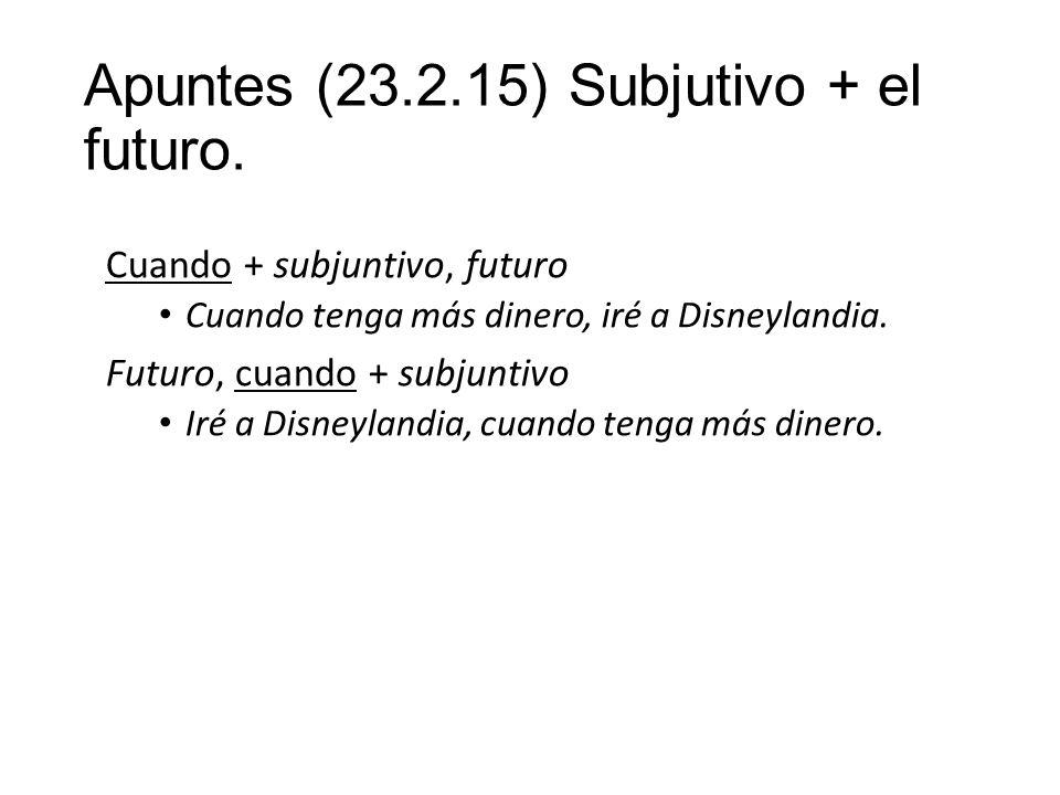 Apuntes (23.2.15) Subjutivo + el futuro.