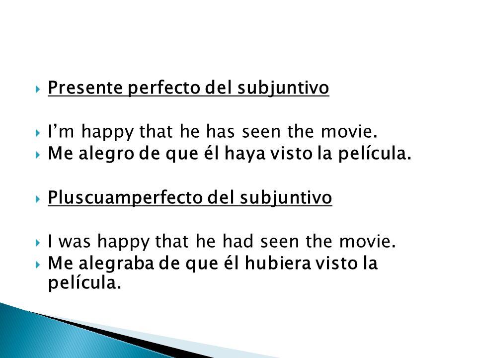  Presente perfecto del subjuntivo  I'm happy that he has seen the movie.