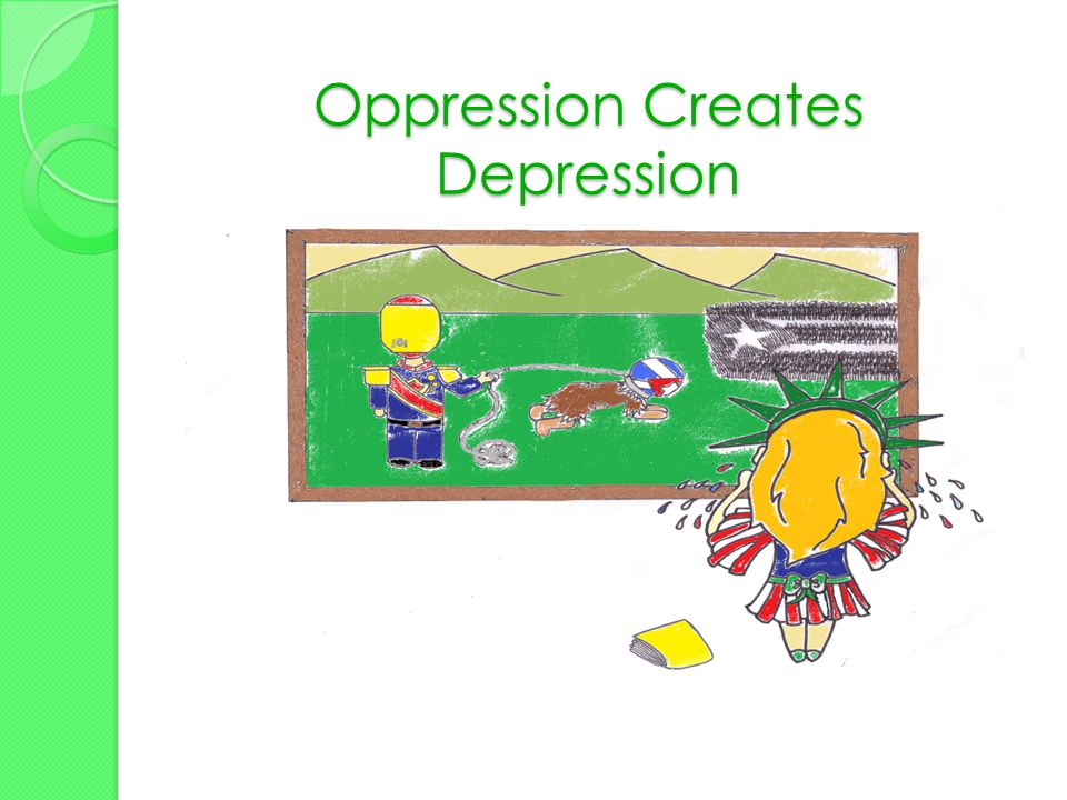 Oppression Creates Depression
