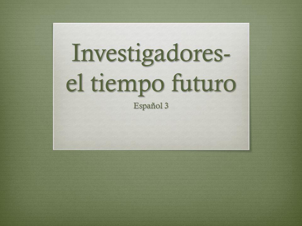Investigadores- el tiempo futuro Español 3