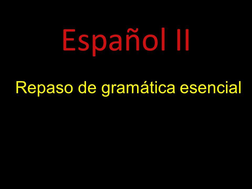 Español II Repaso de gramática esencial