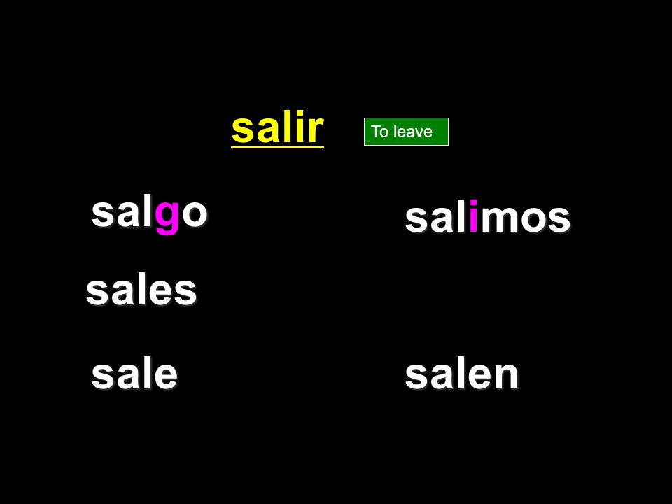 salo salgo sales sale salmos salimos salir salen To leave