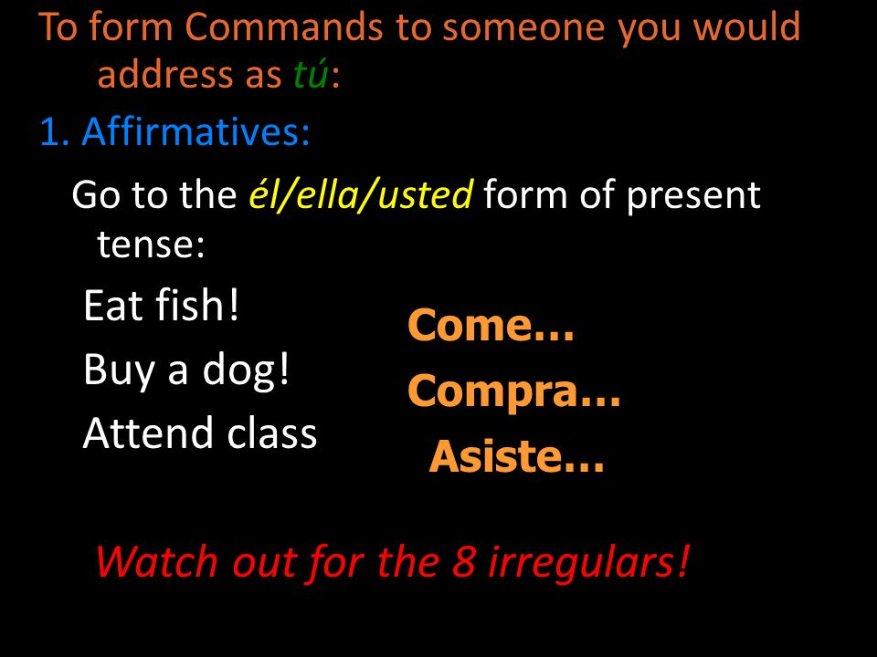 To form Commands to someone you would address as tú: 1.