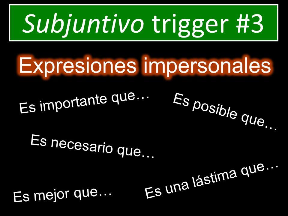 Subjuntivo trigger #3 Es importante que… Es necesario que… Es mejor que… Es posible que… Es una lástima que…
