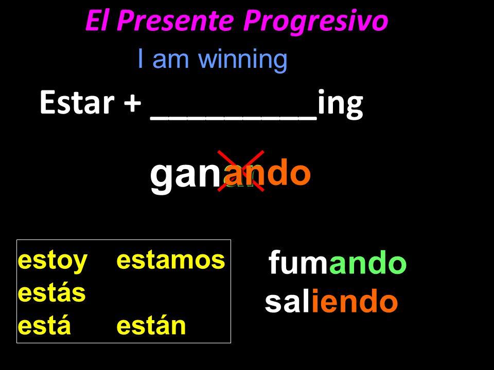 El Presente Progresivo Estar + _________ing estoyestamos estás estáestán iendo saliendo ando fumando ar ganar ando I am winning
