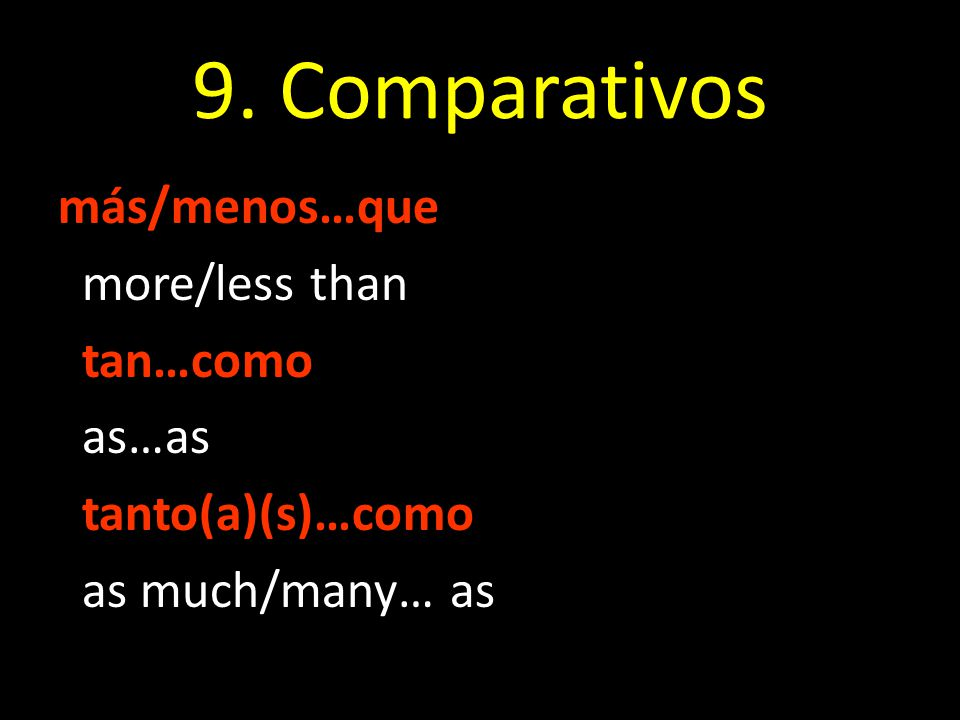 9. Comparativos más/menos…que more/less than tan…como as…as tanto(a)(s)…como as much/many… as