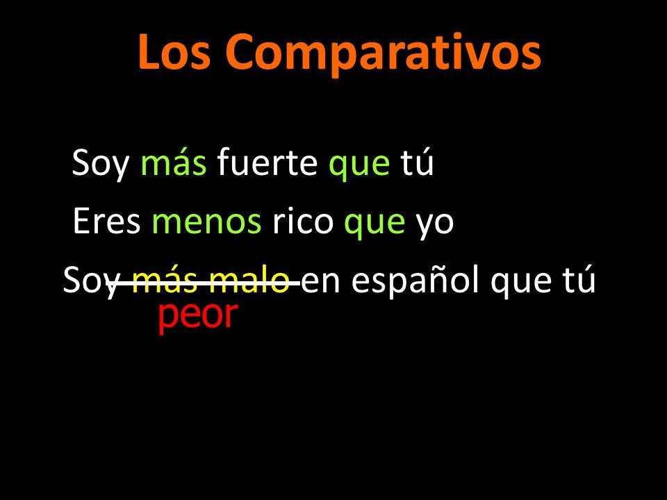 Soy más fuerte que tú Eres menos rico que yo Soy más malo en español que tú peor Los Comparativos