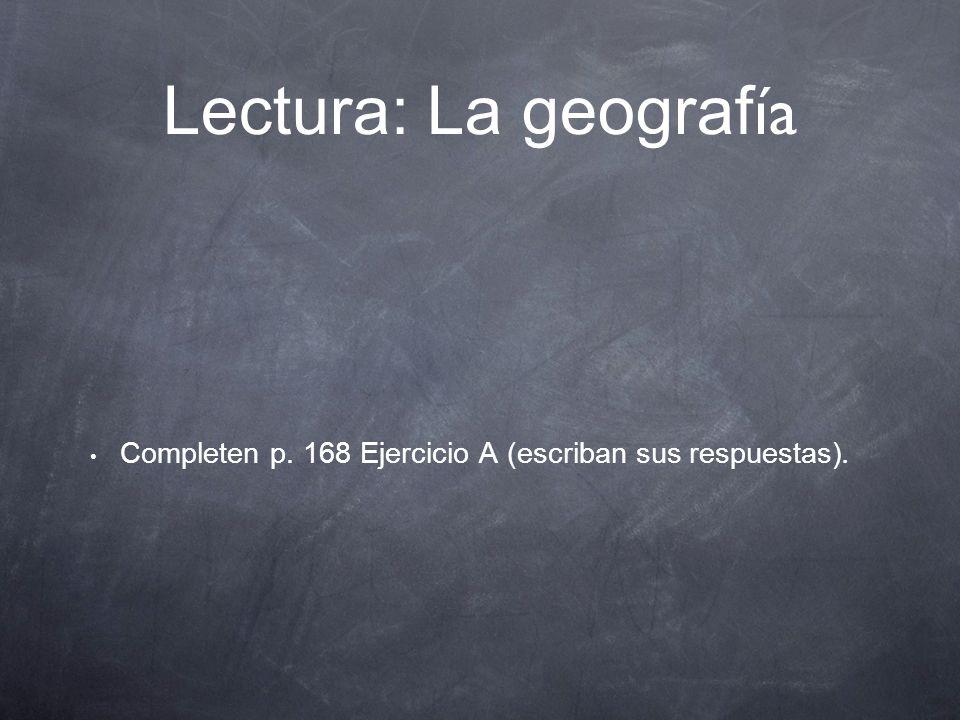 Lectura: La geograf ía Lean sobre la geograf ía de La América Central en p. 167-168.