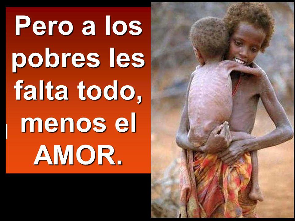) Los pobres malviven a nuestro lado, y aun nos estorban