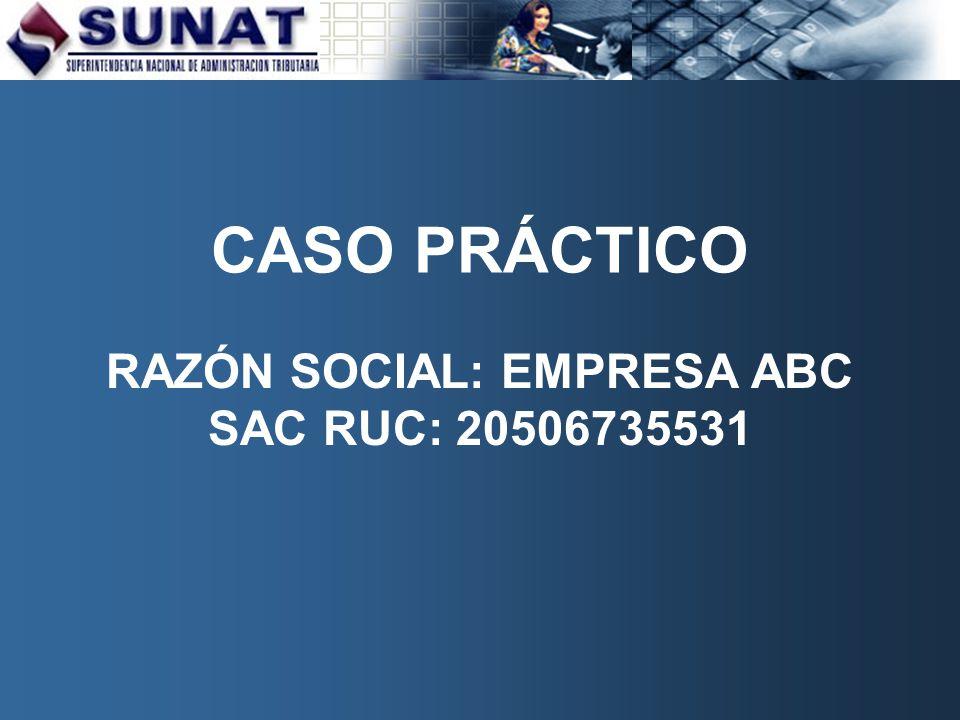 CASO PRÁCTICO RAZÓN SOCIAL: EMPRESA ABC SAC RUC: 20506735531