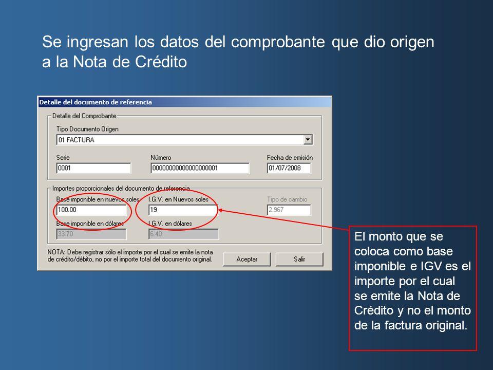 Se ingresan los datos del comprobante que dio origen a la Nota de Crédito El monto que se coloca como base imponible e IGV es el importe por el cual se emite la Nota de Crédito y no el monto de la factura original.