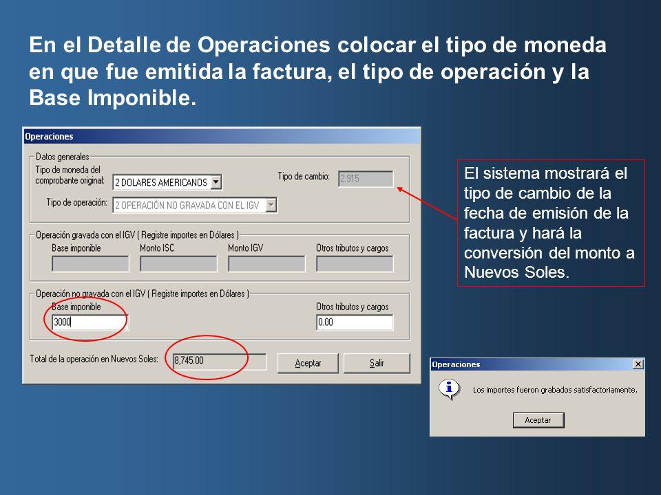 En el Detalle de Operaciones colocar el tipo de moneda en que fue emitida la factura, el tipo de operación y la Base Imponible.